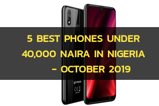 5 BEST PHONES UNDER 40000 NAIRA IN NIGERIA – OCTOBER 2019