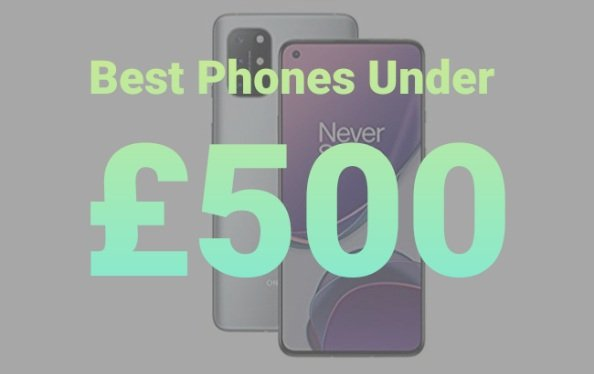 5 Best Phones Under £500 in UK – March 2021