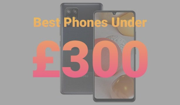5 Best Phones Under £300 in UK – March 2021